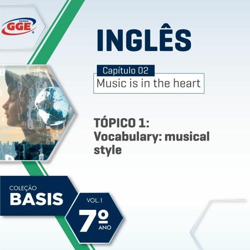 PAP GGE | Basis do 7º ano – Vocabulary – musical style (Inglês - Cap. 2 - Tópico 1)