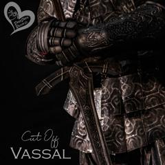 Cut Off - Vassal