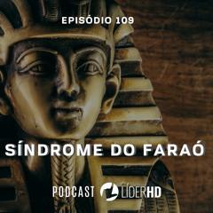 109 Síndrome do Faraó