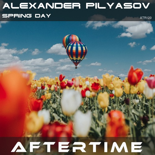Alexander Pilyasov - Spring Day[preview][ATR120][AFTERTIME Records] Out 23 March 2021