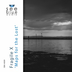 'Maps for the Lost' (preview / continuous DJ mix) - Fragile X (See Blue Audio SBA #009)