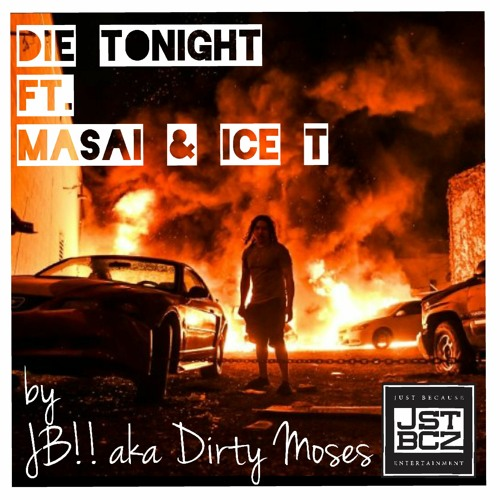 Die Tonight - JB!! aka Dirty Moses Ft. Masai and Ice T