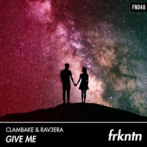 Clambake & Rav3era - Give Me