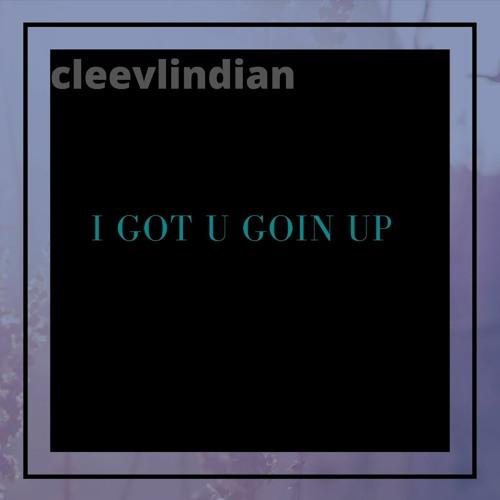I Got U Goin Up