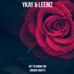 YKaY & Leemz - Get To Know You (Dookie Booty)