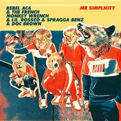 Mr Simplicity - REBEL ACA & FRENCH MONKEY WRENCH & LIL ROSSCO & SPRAGGA BENZ & DOC BROWN