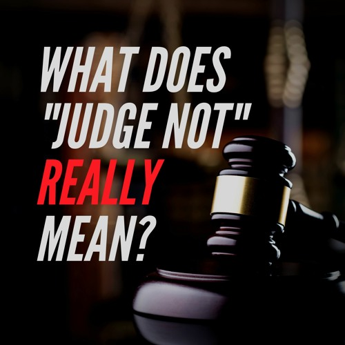"""What Does """"Judge Not"""" Really Mean?"""
