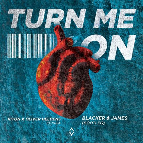 Riton x Oliver Heldens ft. Vula- Turn me On(Blacker & James Bootleg) FREE DOWNLOAD