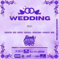 The Wedding Reception Mix [2021] @FYAHBLAZIIN
