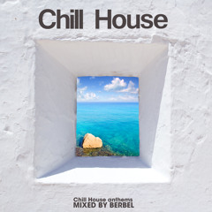Chill House - Chill Out Anthems Mixed By Berbel