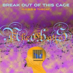 Break Out Of This Cage | TheGat(s) & N.o.b.S