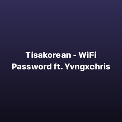 Tisakorean - Wifi Password ( Did you know) extended ft. Yvngxchris