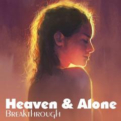 Heaven & Alone- Breakthrough(Original Mix)