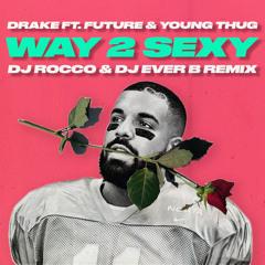 Drake & Future - Way 2 Sexy (DJ ROCCO & DJ EVER B Remix)