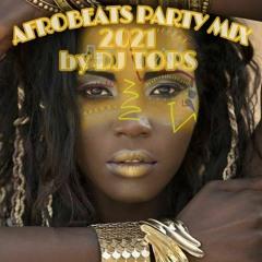 AFROBEATS 2021  MIX-  AFROBEAT MIX- AFROBEATS TOP HITS PARTY