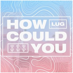 Lug - How Could You