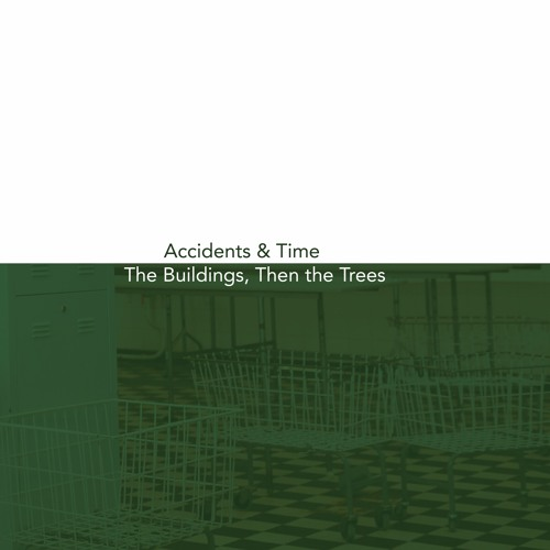 The Little Hands of Asphalt - Accidents & Time / The Buildings, Then the Trees