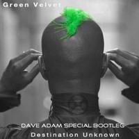 Green Velvet - Destination Unknown (Dave Adam Special Bootleg)
