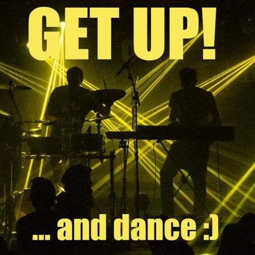 GET UP! ...and dance :)