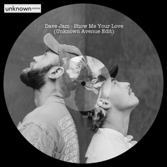 Dave Jam - Show Me Your Love (Unknown Avenue Edit) [FREE DOWNLOAD]