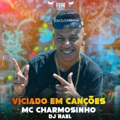 Mc Charmosinho - Viciado Em Canções (DJ RAEL)