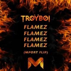 TroyBoi - Flamez (Mport Flip)