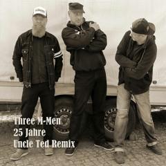 Three M-Men - 25 Jahre (Uncle Ted Remix)