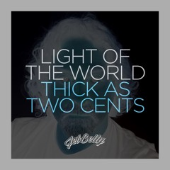 Light of the World Thick as Two Cents