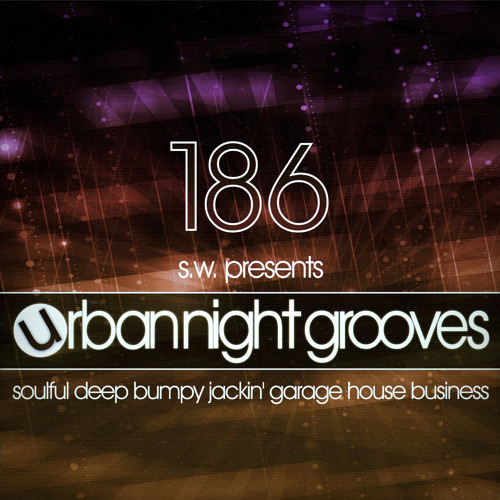Urban Night Grooves 186 By S.W. *Soulful Deep Bumpy Jackin' Garage House Business*