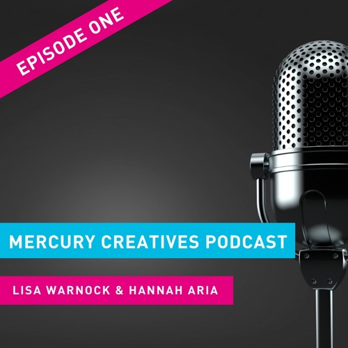 Mercury Creatives Podcast - Ep 1  ft. Lisa Warnock and Hannah Aria