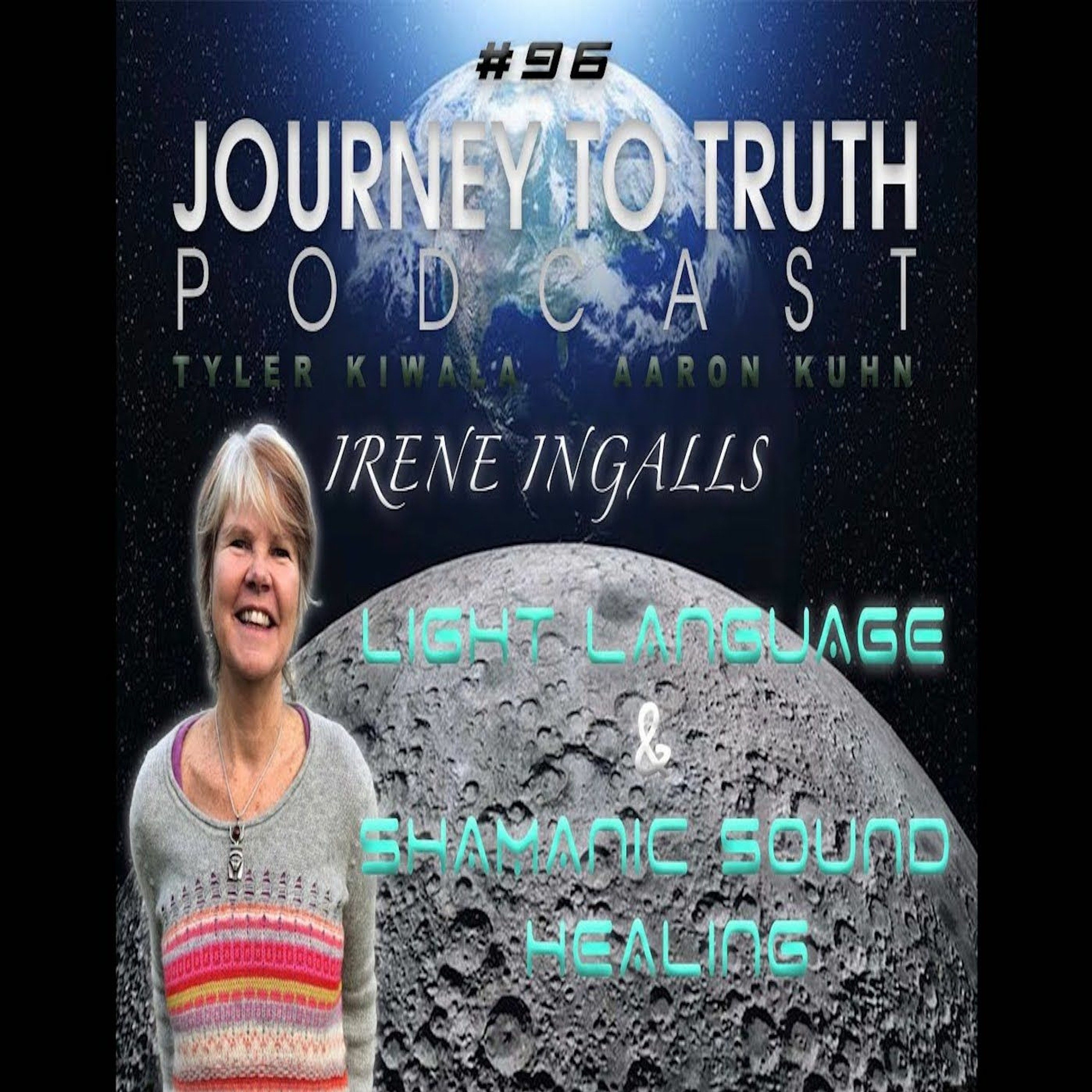 EP 96 - Irene Ingalls - Shamanic Sound Healing - Light Code Activations - Preparing For Ascension