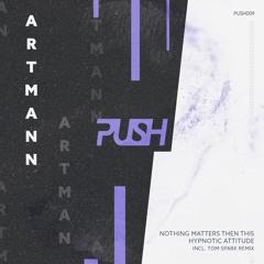 PremEar: Artmann - Nothing Matters Then This (Tom Spark Remix)[PUSH009]