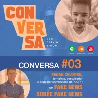 CONVERSA #O3​ - Renan Colombo em FAKE NEWS SOBRE FAKE NEWS
