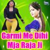 Download Garmi Me Dihi Mja Raja Ji Mp3