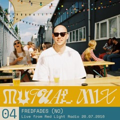 Mutual Mix #04: Fredfades live @ Red Light Radio 20.07.2016