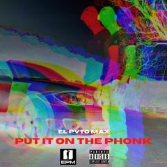 Put It On The Phonk Prod. El Pvto Max