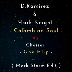 D.Ramirez & Mark Knight - Colombian Soul Vs Chesser - Give It Up ( Mark Storm Edit )