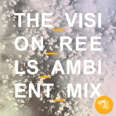 The Vision Reels - Ambient mix for One.Seventy