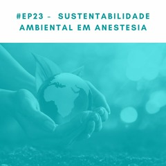 #EP23 Sustentabilidade Ambiental em Anestesia