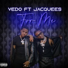 Vedo Ft. Jacquees - For Me