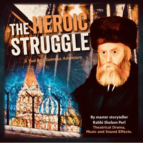 THE HEROIC STRUGGLE- THE STORY OF YUD BEIS TAMMUZ