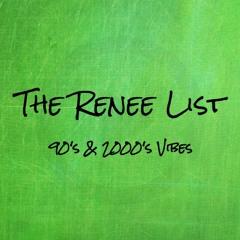 The Renee List: 90's & 2000's Pt. 1