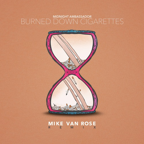 Burned Down Cigarettes - Mike Van Rose Remix