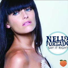 Nelly Furtado - Say It Right (TEAM PEACH Remix)