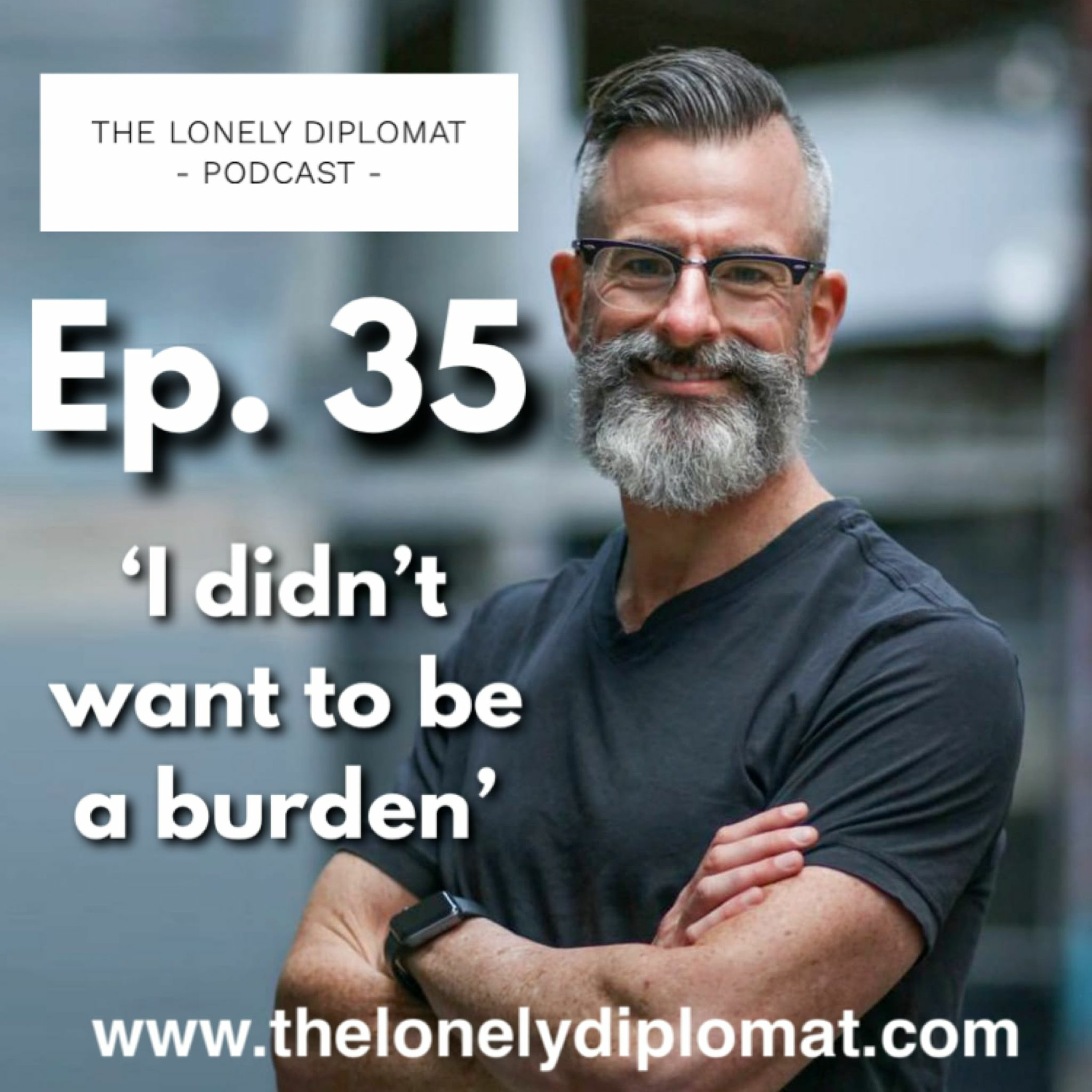 Ep. 35 - 'I didn't want to be a burden'