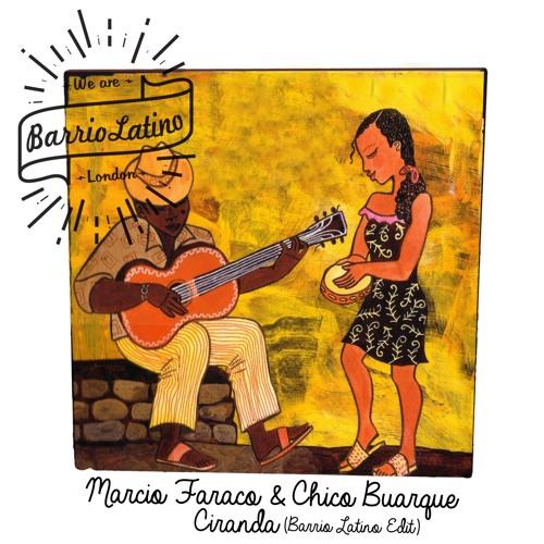 Marcio Faraco & Chico Buarque - Ciranda (Barrio Latino Edit)