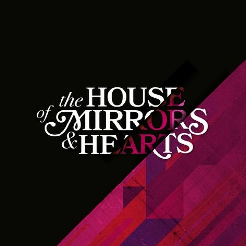 The House of Mirrors and Hearts