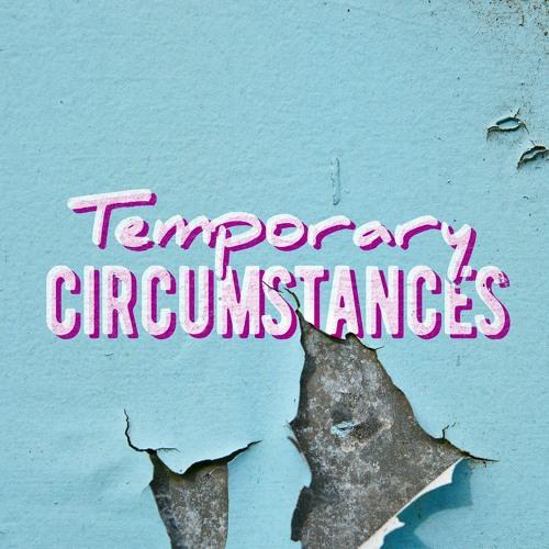 Temporary Circumstances