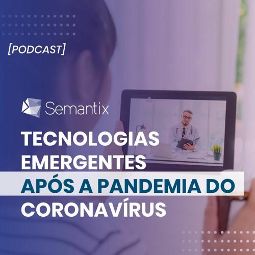 [Episódio14] Tecnologias Emergentes Após a Pandemia do Coronavírus