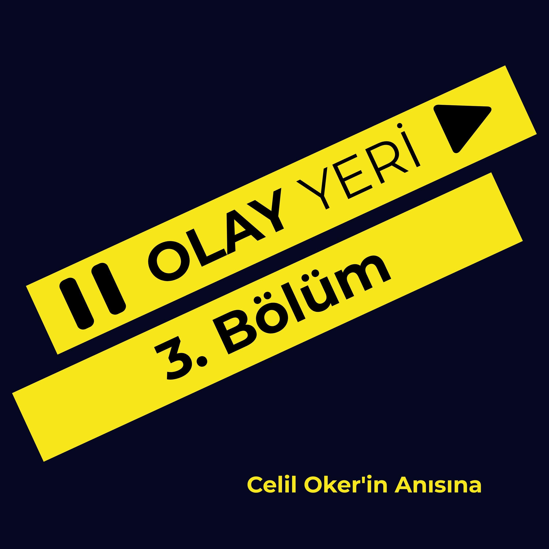 Bölüm 3 Celil Oker'in Anısına